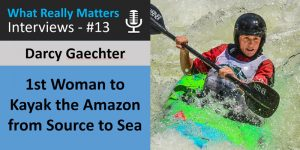 Darcy Gaecther - First Woman to Kayak the Amazon River